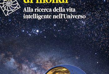 Un mondo di mondi. Alla ricerca della vita intelligente nell'Universo.