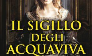 Libri – Il sigillo degli Acquaviva, il nuovo romanzo di Ornella Albanese
