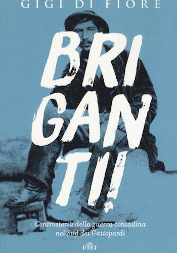 Briganti. Controstoria della guerra contadina nel sud dei Gattopardi.